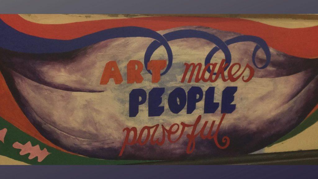 ART MAKES PEOPLE   POWERFUL.