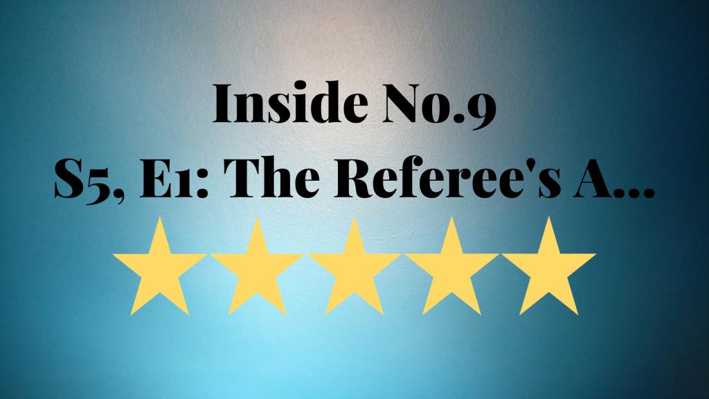 Review: Inside No. 9. S5, E1 – The Referee's A…