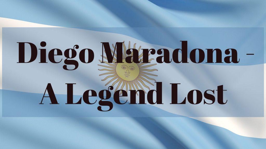 Diego Maradona – A Legend Lost