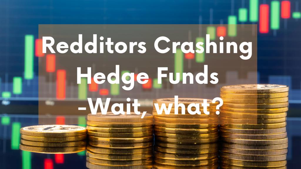 Redditors crashing hedge funds – Wait, what?