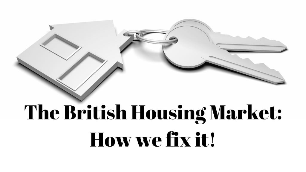 The British Housing Market: How we fix it!